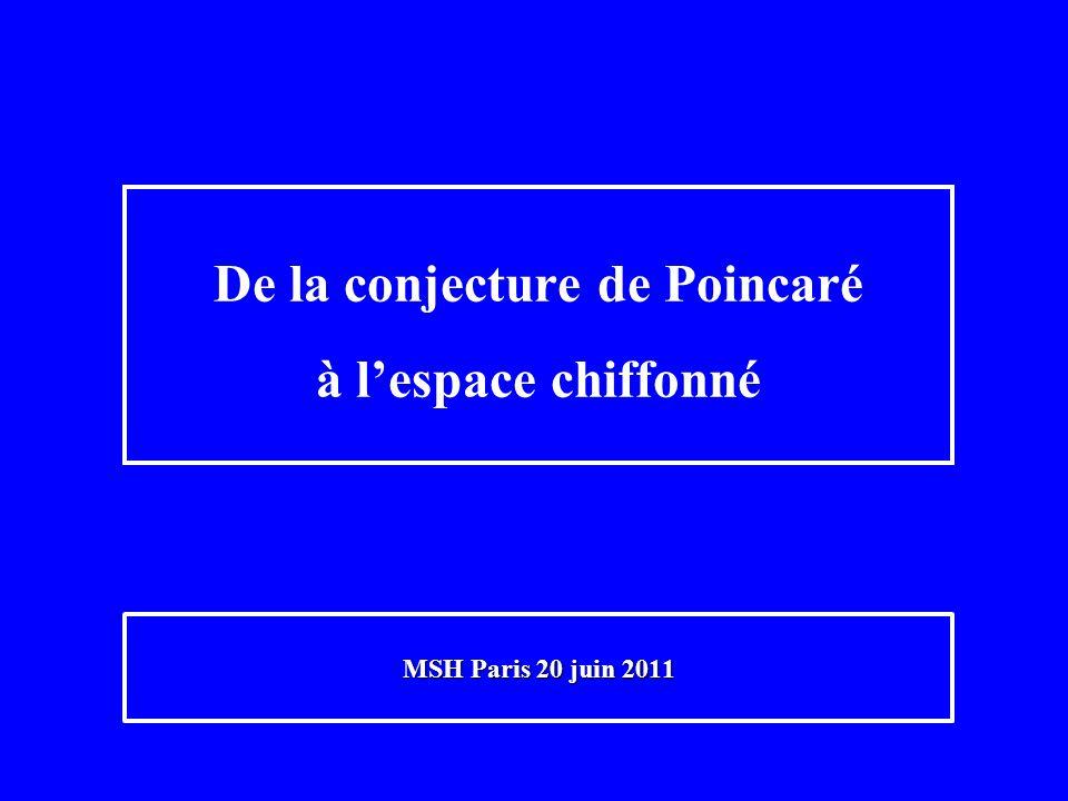 De la conjecture de Poincaré à lespace chiffonné MSH Paris 20 juin 2011