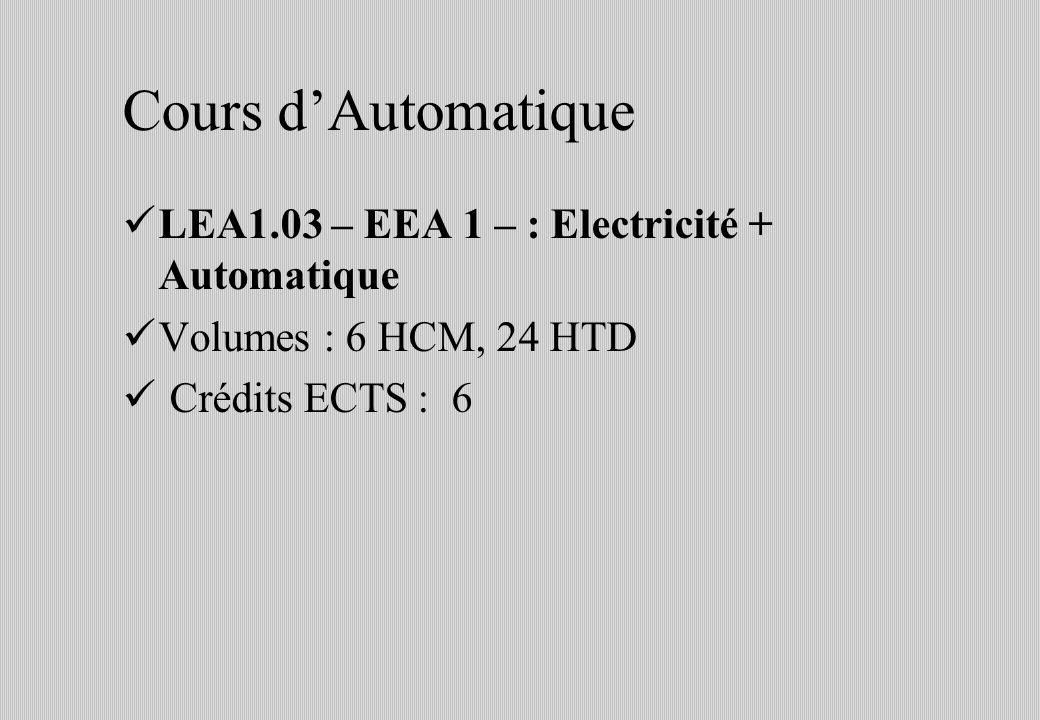 Cours dAutomatique LEA1.03 – EEA 1 – : Electricité + Automatique Volumes : 6 HCM, 24 HTD Crédits ECTS : 6