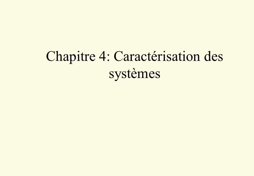 Chapitre 4: Caractérisation des systèmes