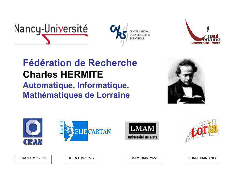 Fédération de Recherche Charles HERMITE Automatique, Informatique, Mathématiques de Lorraine CRAN UMR 7039IECN UMR 7502LMAM UMR 7122LORIA UMR 7503