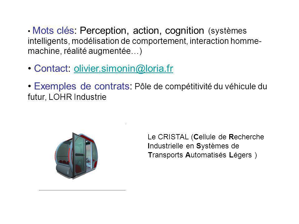 Mots clés: Perception, action, cognition (systèmes intelligents, modélisation de comportement, interaction homme- machine, réalité augmentée…) Contact