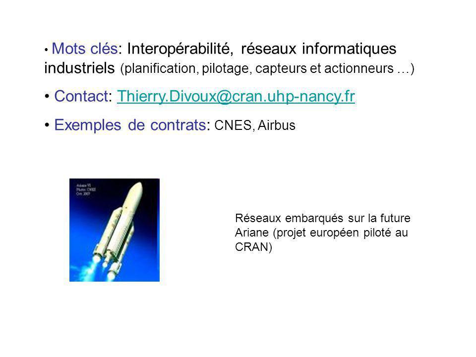 Mots clés: Interopérabilité, réseaux informatiques industriels (planification, pilotage, capteurs et actionneurs …) Contact: Thierry.Divoux@cran.uhp-n
