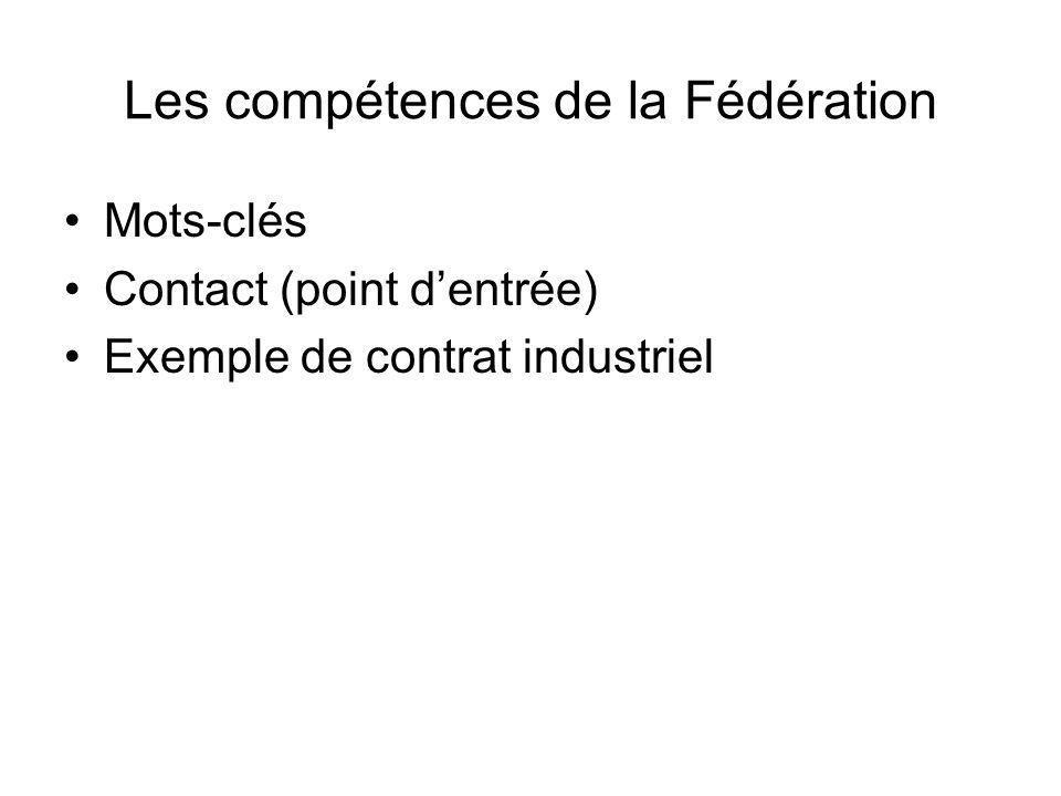 Les compétences de la Fédération Mots-clés Contact (point dentrée) Exemple de contrat industriel