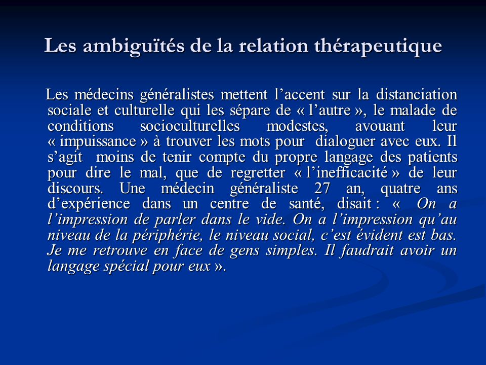 Les ambiguïtés de la relation thérapeutique Les médecins généralistes mettent laccent sur la distanciation sociale et culturelle qui les sépare de « l