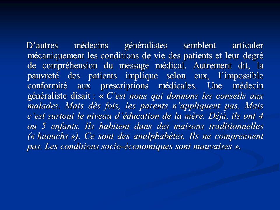 Dautres médecins généralistes semblent articuler mécaniquement les conditions de vie des patients et leur degré de compréhension du message médical. A