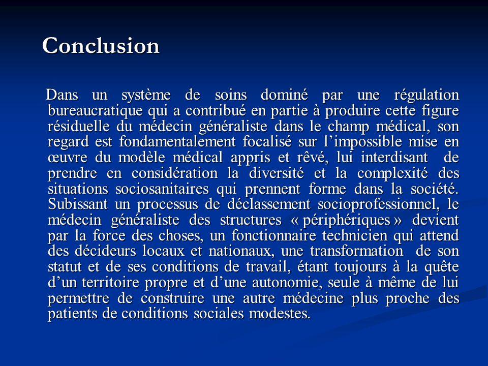 Conclusion Conclusion Dans un système de soins dominé par une régulation bureaucratique qui a contribué en partie à produire cette figure résiduelle d