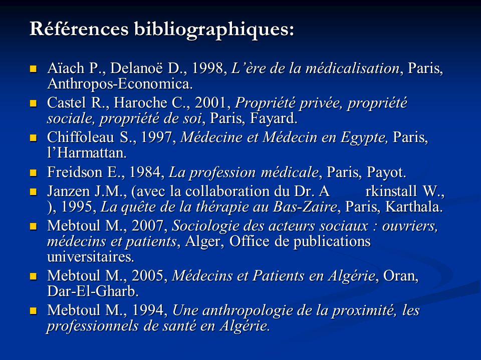 Références bibliographiques: Aïach P., Delanoë D., 1998, Lère de la médicalisation, Paris, Anthropos-Economica. Aïach P., Delanoë D., 1998, Lère de la