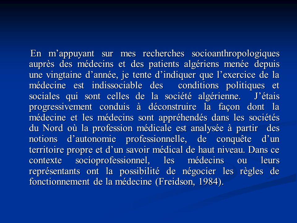 En mappuyant sur mes recherches socioanthropologiques auprès des médecins et des patients algériens menée depuis une vingtaine dannée, je tente dindiq