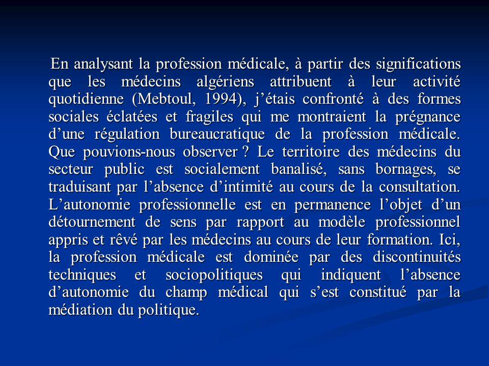 En analysant la profession médicale, à partir des significations que les médecins algériens attribuent à leur activité quotidienne (Mebtoul, 1994), jé