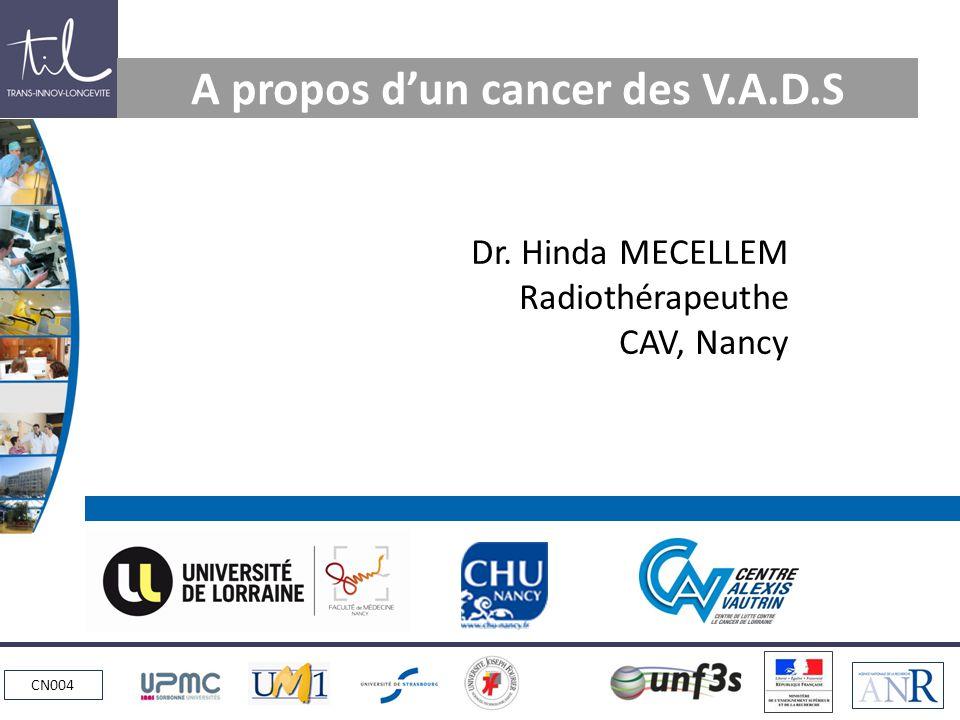 CN004 A propos dun cancer des V.A.D.S Dr. Hinda MECELLEM Radiothérapeuthe CAV, Nancy