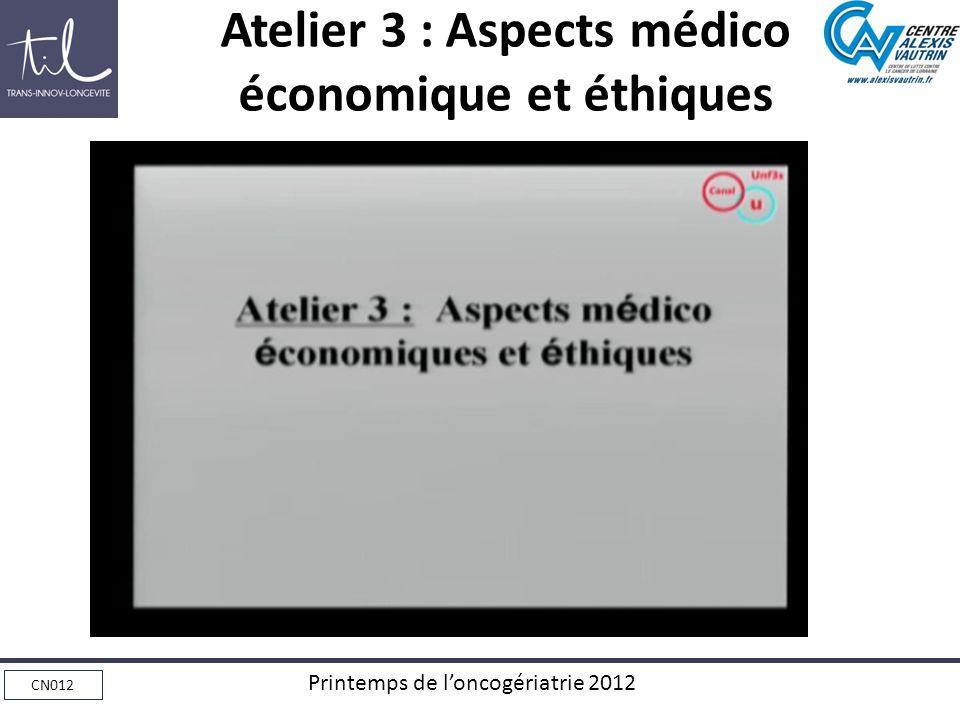 CN012 Printemps de loncogériatrie 2012 Atelier 3 : Aspects médico économique et éthiques