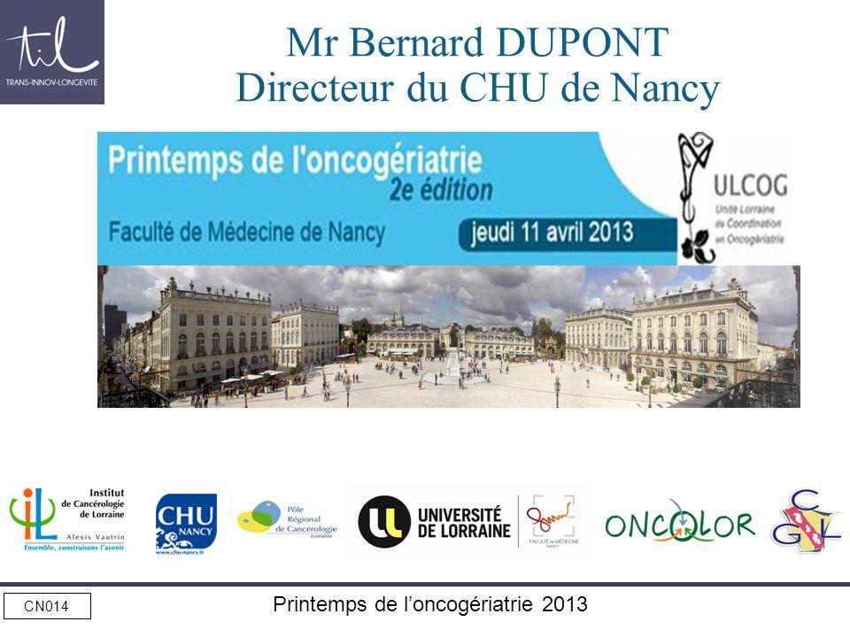 CN014 Printemps de loncogériatrie 2013 Mr Bernard DUPONT Directeur du CHU de Nancy