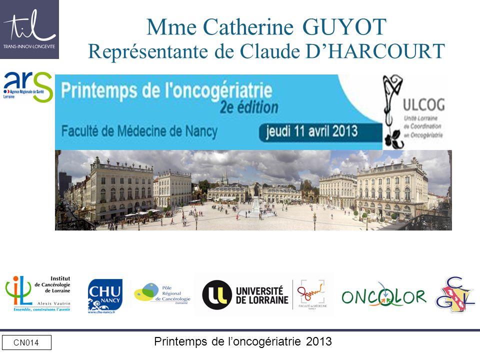 CN014 Printemps de loncogériatrie 2013 Mme Catherine GUYOT Représentante de Claude DHARCOURT