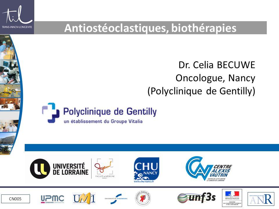 CN005 Antiostéoclastiques, biothérapies Dr. Celia BECUWE Oncologue, Nancy (Polyclinique de Gentilly)