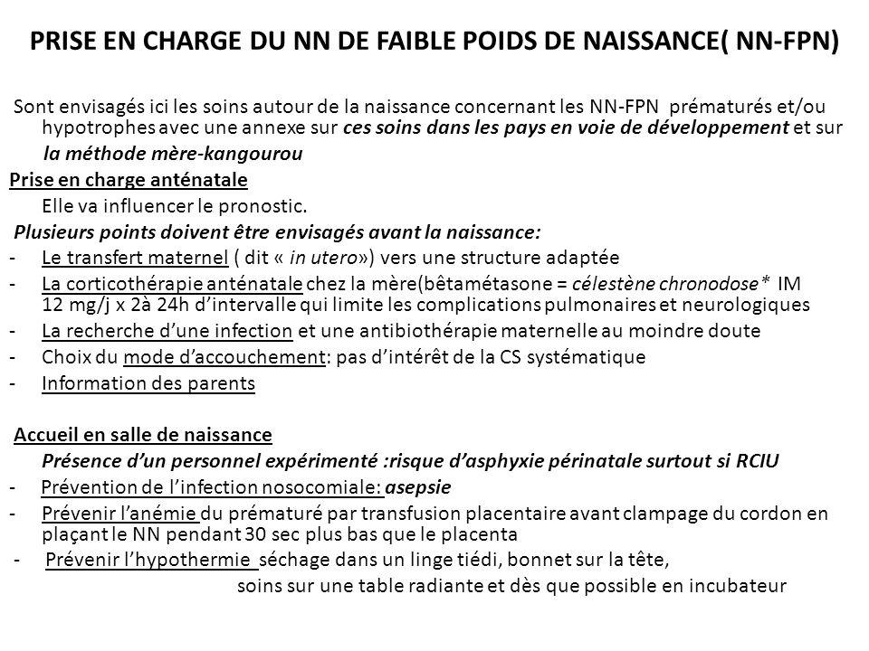 PRISE EN CHARGE DU NN DE FAIBLE POIDS DE NAISSANCE( NN-FPN) Sont envisagés ici les soins autour de la naissance concernant les NN-FPN prématurés et/ou