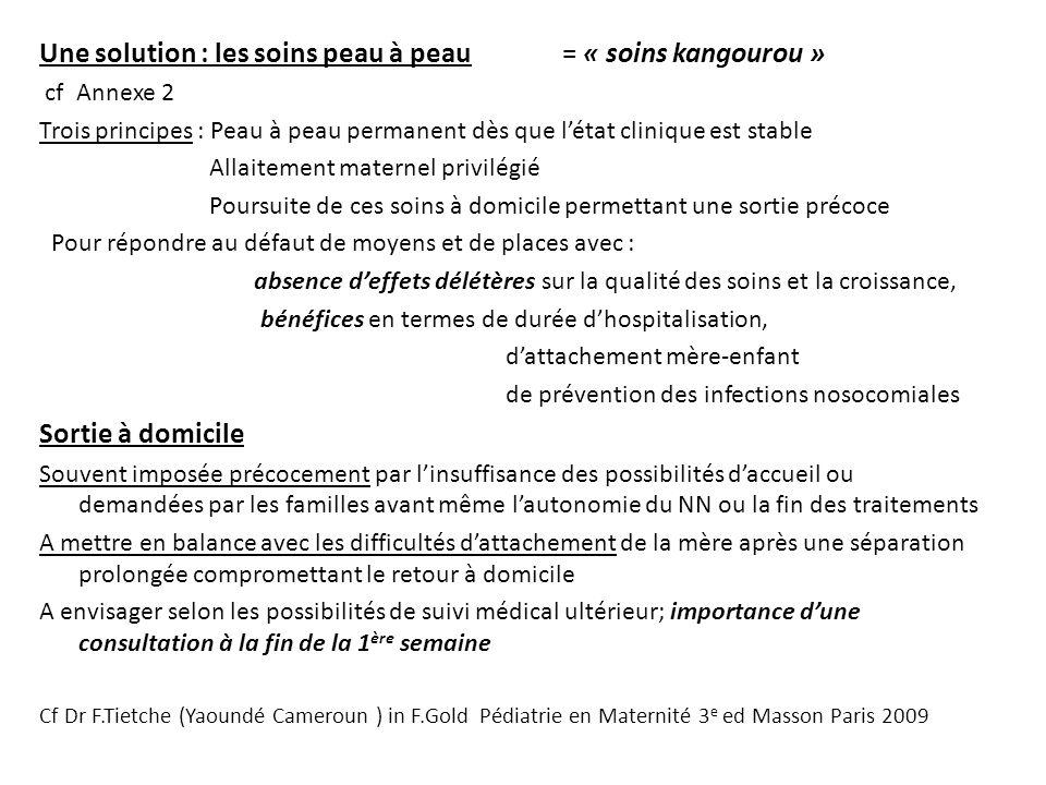 Une solution : les soins peau à peau = « soins kangourou » cf Annexe 2 Trois principes : Peau à peau permanent dès que létat clinique est stable Allai