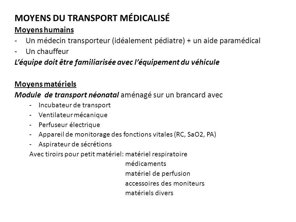 MOYENS DU TRANSPORT MÉDICALISÉ Moyens humains -Un médecin transporteur (idéalement pédiatre) + un aide paramédical -Un chauffeur Léquipe doit être fam