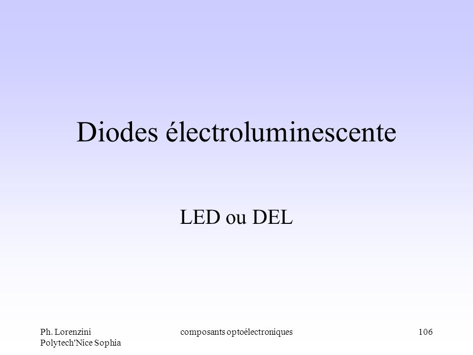 Ph. Lorenzini Polytech'Nice Sophia composants optoélectroniques106 Diodes électroluminescente LED ou DEL