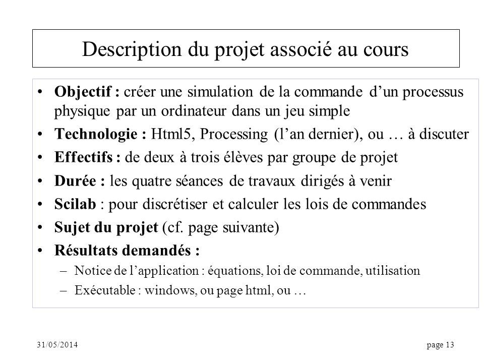 31/05/2014page 13 Description du projet associé au cours Objectif : créer une simulation de la commande dun processus physique par un ordinateur dans