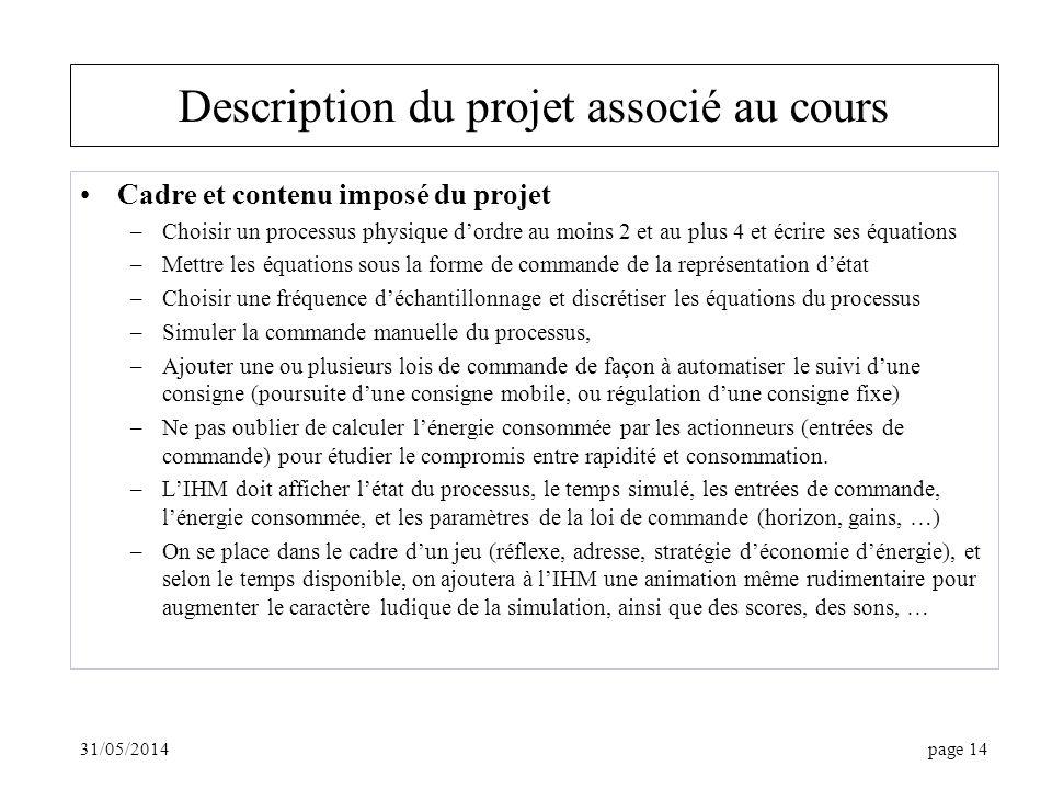 31/05/2014page 14 Description du projet associé au cours Cadre et contenu imposé du projet –Choisir un processus physique dordre au moins 2 et au plus