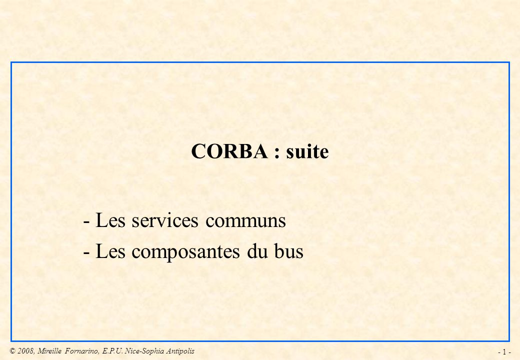 © 2008, Mireille Fornarino, E.P.U. Nice-Sophia Antipolis - 2 - Services communs CORBA