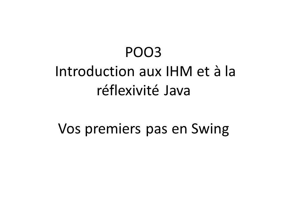 POO3 Introduction aux IHM et à la réflexivité Java Vos premiers pas en Swing
