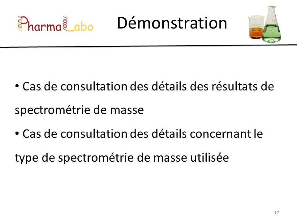 Démonstration 17 Cas de consultation des détails des résultats de spectrométrie de masse Cas de consultation des détails concernant le type de spectro