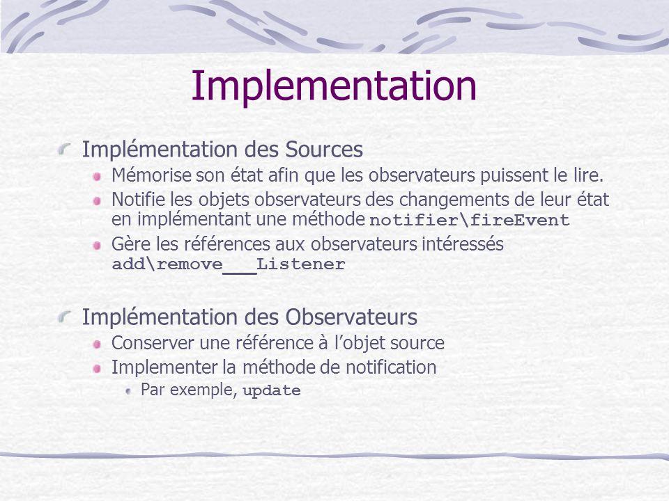 Implementation Implémentation des Sources Mémorise son état afin que les observateurs puissent le lire. Notifie les objets observateurs des changement