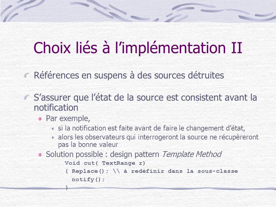 Choix liés à limplémentation II Références en suspens à des sources détruites Sassurer que létat de la source est consistent avant la notification Par