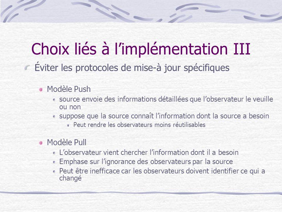 Choix liés à limplémentation III Éviter les protocoles de mise-à jour spécifiques Modèle Push source envoie des informations détaillées que lobservate