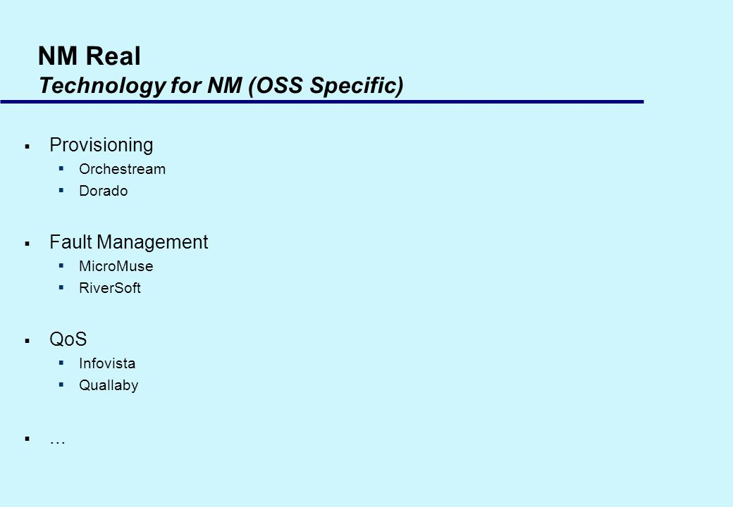 NM Real Technology for NM (OSS Specific) Provisioning Orchestream Dorado Fault Management MicroMuse RiverSoft QoS Infovista Quallaby...