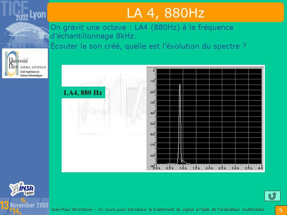 4 Jean-Paul Stromboni – Un cours pour introduire le traitement du signal à laide de lordinateur multimédia Numériser un signal audio ou analyser un signal numérique existant, Faire le lien entre son, signal et spectre, et construire un signal avec une série de Fourier Explorer la contrainte de Shannon et les conséquences du non respect Relier le SNR et le bruit de quantification et montrer lintérêt du CODEC mu-law Mettre en œuvre des filtres « simples » et savoir évaluer leur effet sur un signal Décomposer un signal en fréquence dans un banc de filtres, puis recomposer le signal Savoir décimer puis sur échantillonner un signal numérique sans dommage Appliquer le principe du CODEC mp3, … Le savoir-faire développé en TP