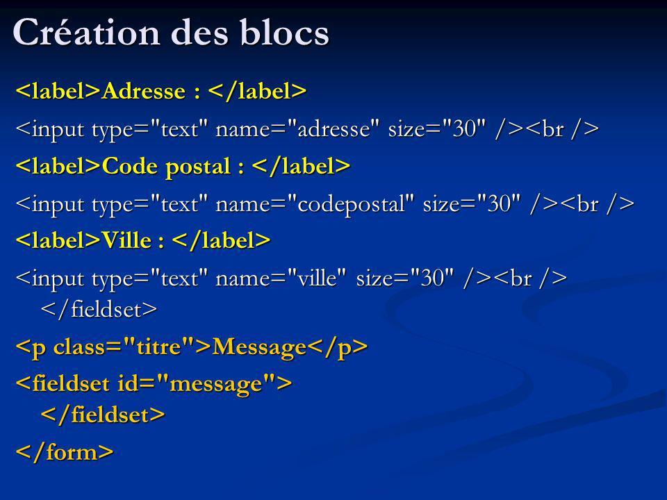 Adresse : Adresse : Code postal : Code postal : Ville : Ville : Message Message </form> Création des blocs
