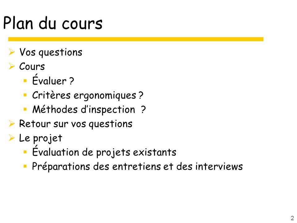 2 Plan du cours Vos questions Cours Évaluer .Critères ergonomiques .