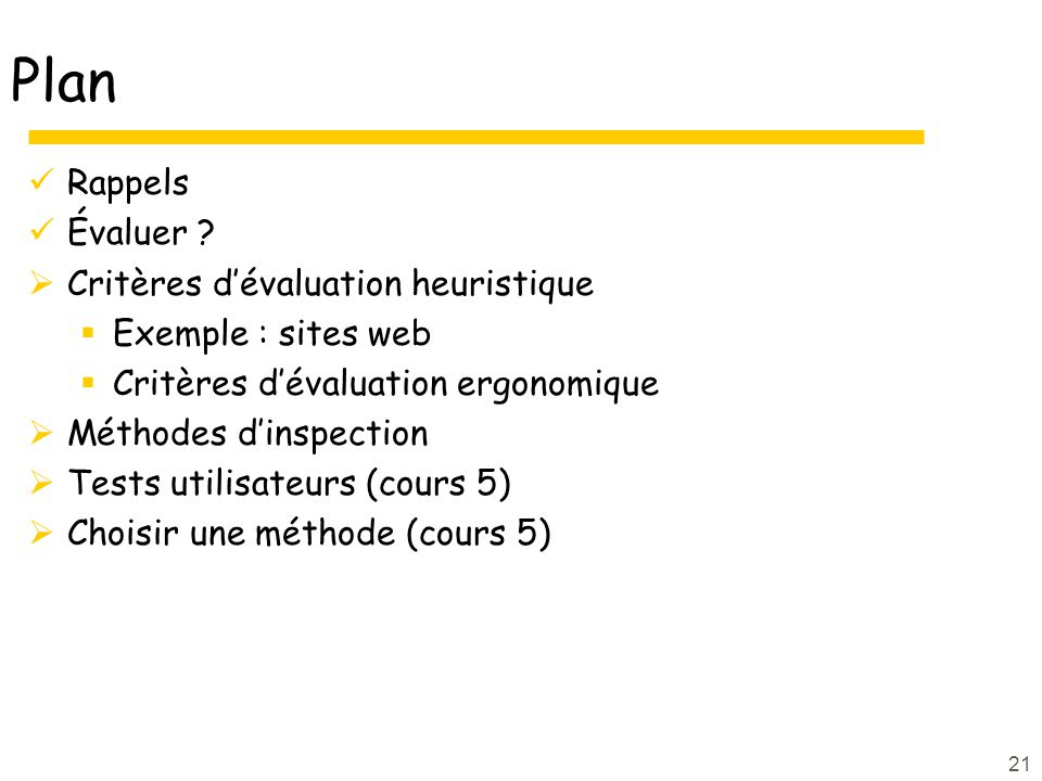 21 Plan Rappels Évaluer ? Critères dévaluation heuristique Exemple : sites web Critères dévaluation ergonomique Méthodes dinspection Tests utilisateur