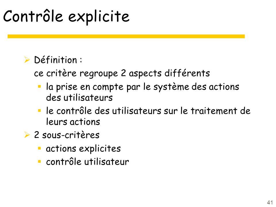 41 Contrôle explicite Définition : ce critère regroupe 2 aspects différents la prise en compte par le système des actions des utilisateurs le contrôle