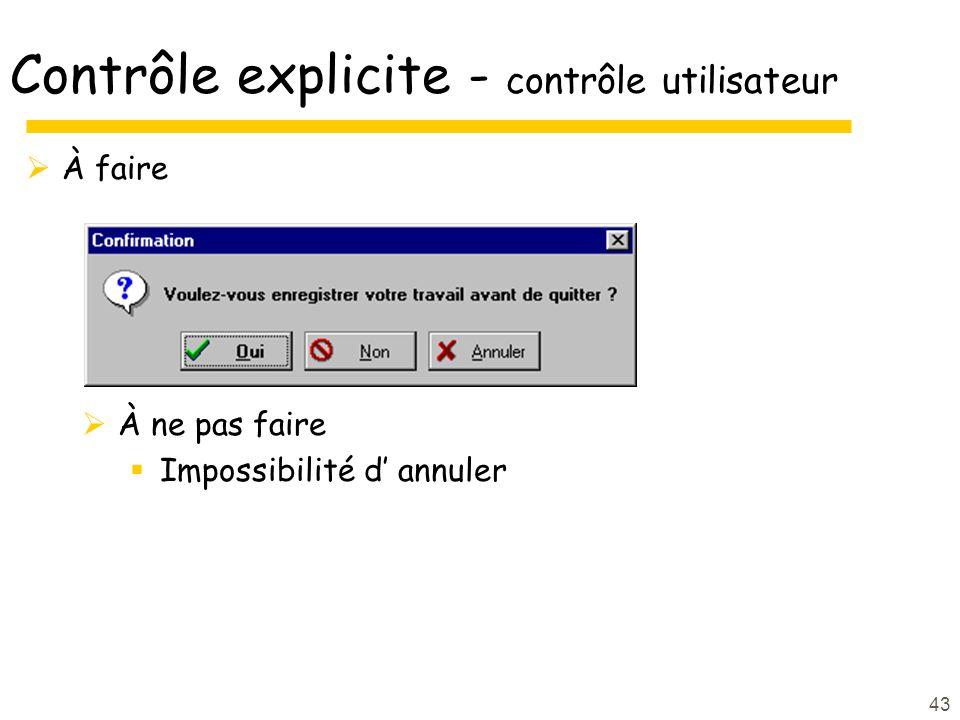 43 Contrôle explicite - contrôle utilisateur À faire À ne pas faire Impossibilité d annuler