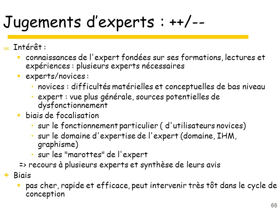 66 Jugements dexperts : ++/-- Intérêt : connaissances de l'expert fondées sur ses formations, lectures et expériences : plusieurs experts nécessaires