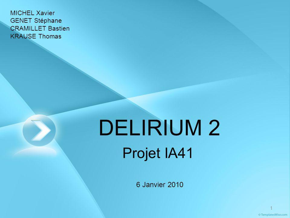DELIRIUM 2 1 Projet IA41 MICHEL Xavier GENET Stéphane CRAMILLET Bastien KRAUSE Thomas 6 Janvier 2010