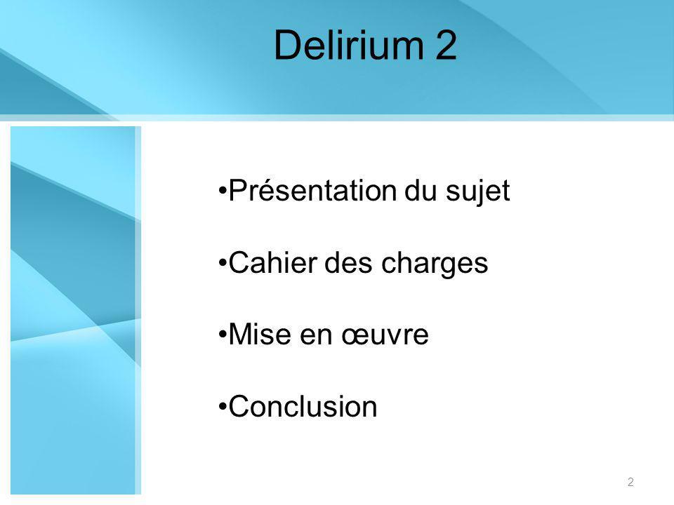 Présentation du sujet Cahier des charges Mise en œuvre Conclusion Delirium 2 2