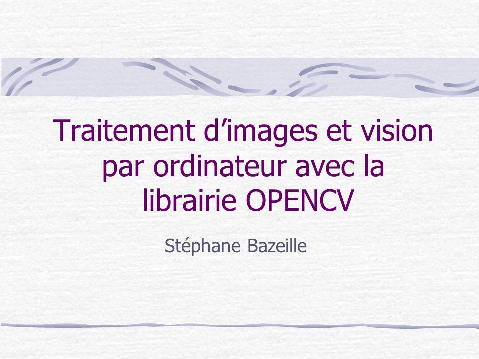 Les algorithmes de vision OPENCV intervient dans les premiers niveaux du processus de reconnaissance : Prétraitement des images, Segmentation (contours, régions) Segmentation (détection des points dintérêts), Appariement des points dintérêts, Calibration de la caméra,