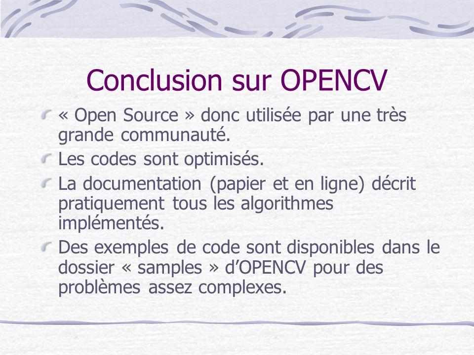 Conclusion sur OPENCV « Open Source » donc utilisée par une très grande communauté. Les codes sont optimisés. La documentation (papier et en ligne) dé