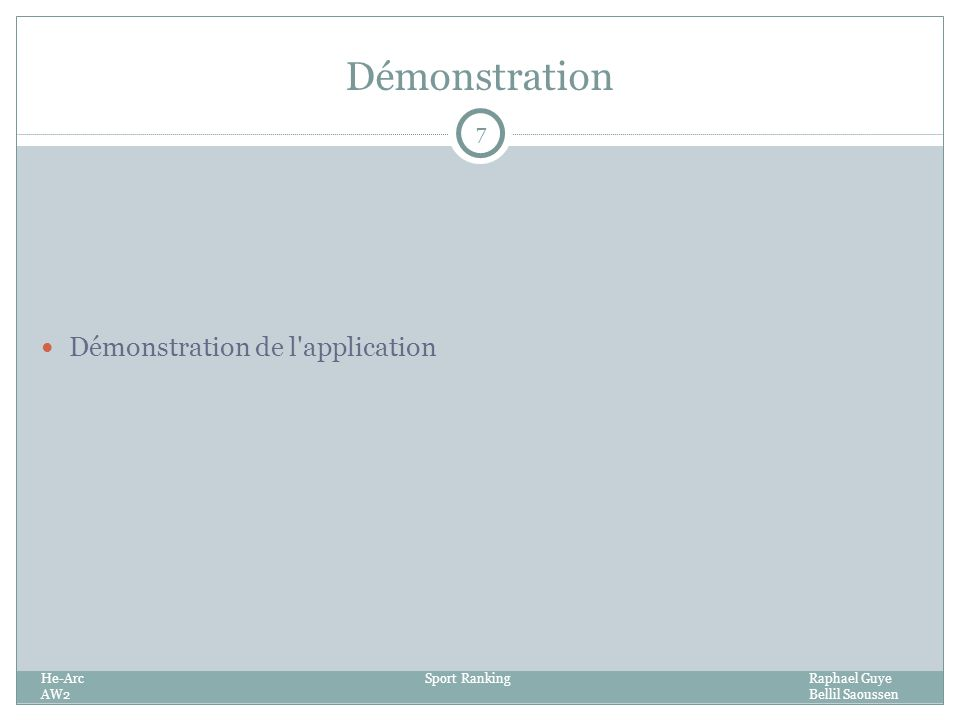 Démonstration 7 Démonstration de l application He-ArcSport RankingRaphael Guye AW2Bellil Saoussen