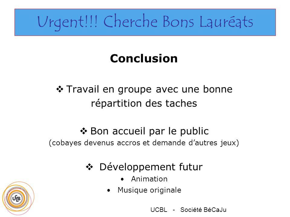 UCBL - Société BéCaJu Urgent!!! Cherche Bons Lauréats Conclusion Travail en groupe avec une bonne répartition des taches Bon accueil par le public (co