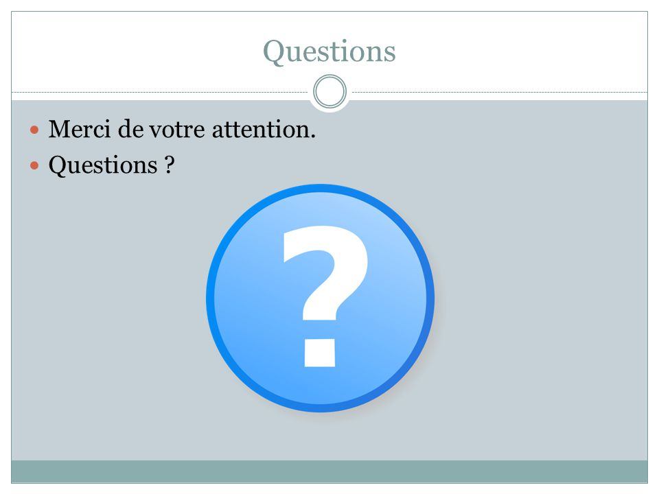 Questions Merci de votre attention. Questions ?