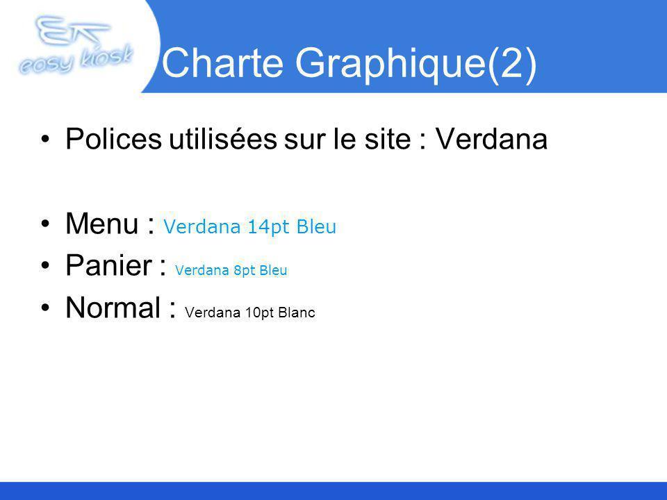 Charte Graphique(2) Polices utilisées sur le site : Verdana Menu : Verdana 14pt Bleu Panier : Verdana 8pt Bleu Normal : Verdana 10pt Blanc