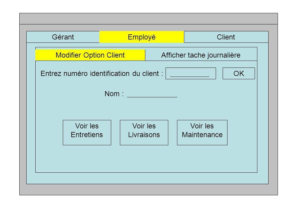 GérantEmployéClient Modifier Option ClientAfficher tache journalière Entrez numéro identification du client :OK Nom : Voir les Entretiens Voir les Livraisons Voir les Maintenance