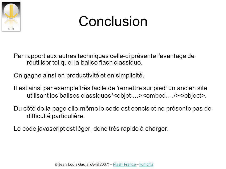 © Jean-Louis Gaujal (Avril 2007) – Flash-France – komcitizFlash-France komcitiz 8 / 9 Conclusion Par rapport aux autres techniques celle-ci présente l