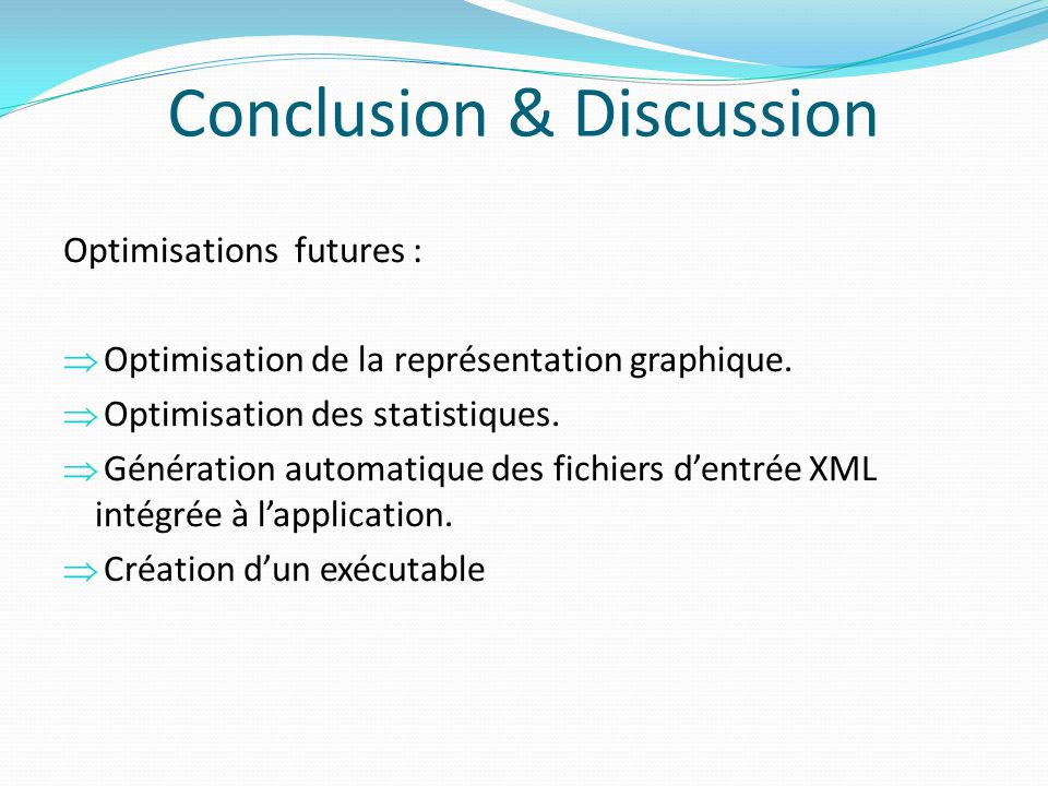 Conclusion & Discussion Optimisations futures : Optimisation de la représentation graphique.