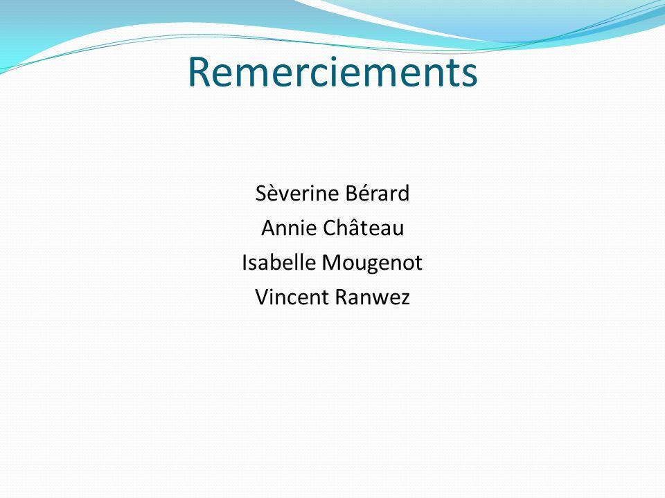 Remerciements Sèverine Bérard Annie Château Isabelle Mougenot Vincent Ranwez
